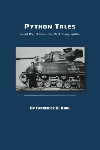Python Tales: World War II Memories Of A Young Soldier: Mr. Frederick B. Karl