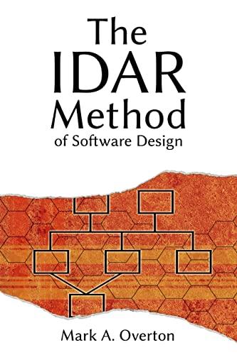 The IDAR Method of Software Design: Mark A Overton