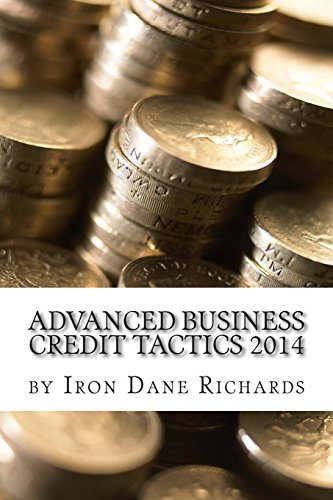 Advanced Business Credit Tactics 2014: Small Business Funding Made Easy Building Corporate Credit (...