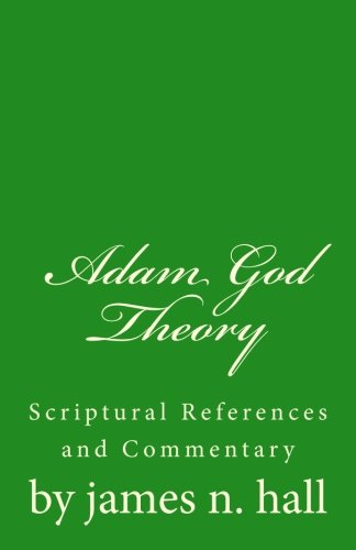 Adam God Theory: A Scriptural Reference and Commentary: hall, james norman