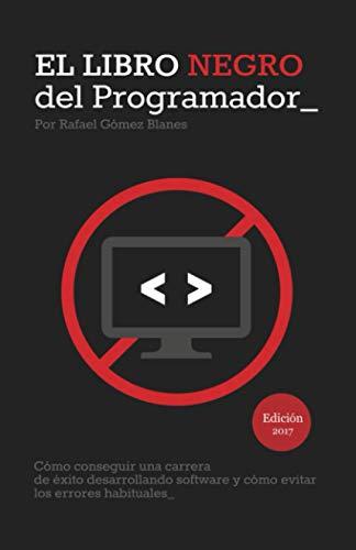 9781496153357: El Libro Negro del Programador: Cómo conseguir una carrera de éxito desarrollando software y cómo evitar los errores habituales (Spanish Edition)