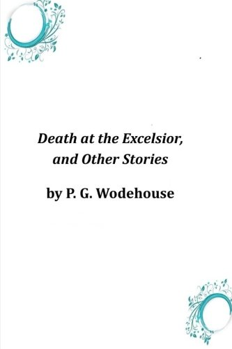 misunderstood and death at the excelsior by p g wodehouse advise readers to be wary of acquaintances Pg wodehouse this selection of early wodehouse stories was assembled for project gutenberg the original publication date of each story is listed in the table of contents description notice: this book is published by historical books limited (wwwpublicdomainorguk) as a public domain book.