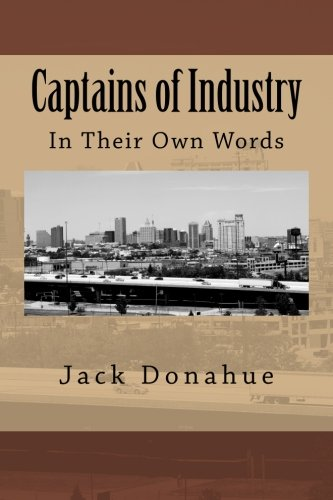 Captains of Industry: In Their Own Words: Donahue, Jack; Chesterton,