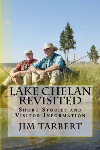 Lake Chelan Revisited: Short Stories and Visitor Information: Tarbert, Jim