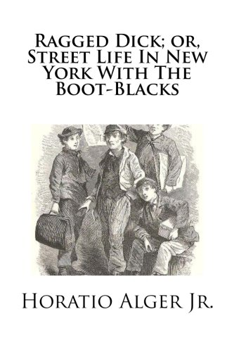 the symbolism theme in the ragged dick novel by horatio alger Ragged dick, children's book by horatio alger, jr, published serially in 1867 and in book form in 1868 alternately titled street life in new york with the bootblacks, the popular though formulaic story chronicles the successful rise of.