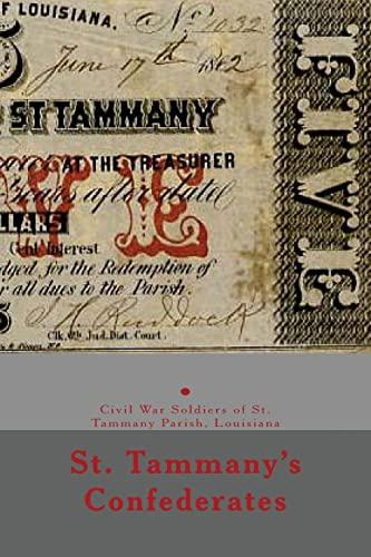 St. Tammany's Confederates: & Civil War soldiers with ties to St Tammany Parish, Louisiana...
