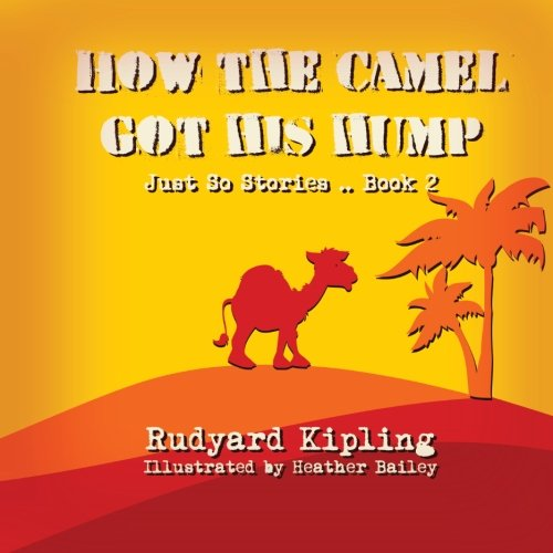 How the Camel got his Hump (Just: Kipling, Rudyard