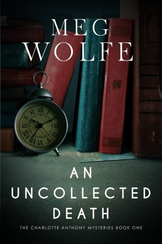 An Uncollected Death: A Charlotte Anthony Mystery: Meg Wolfe