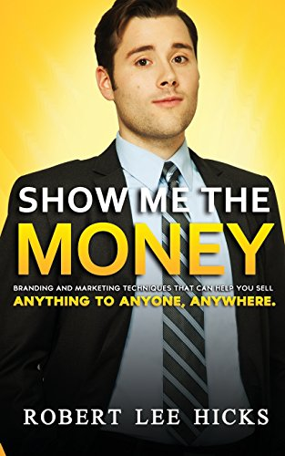 9781496165084: Show Me the Money: Branding and Marketing Techniques That Can Help You Sell Anything to Anyone, Anywhere.