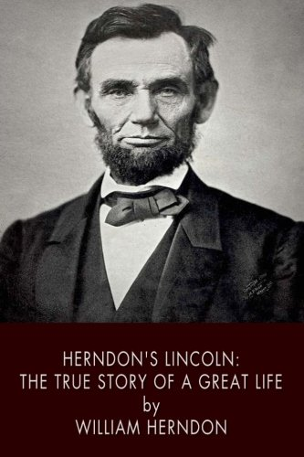 Herndon's Lincoln: The True Story of a Great Life: Herndon, William