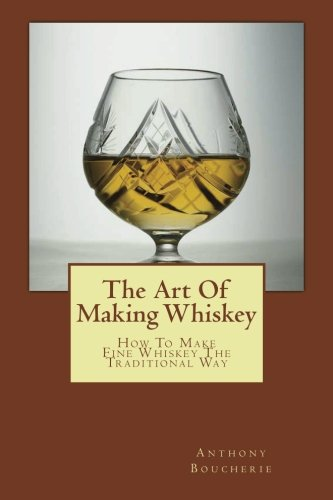 9781496165862: The Art Of Making Whiskey: How To Make Fine Whiskey The Traditional Way