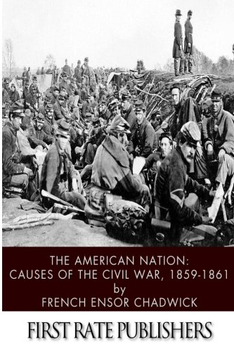 The American Nation: Causes of the Civil War 1859-1861: Chadwick, French Ensor