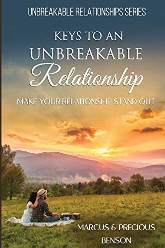 Keys To An Unbreakable Relationship: Make Your Relationship Stand Out: Benson, Dr. Marcus S.