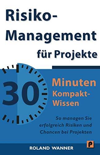 9781496172310: Risikomanagement f�r Projekte - 30 Minuten Kompakt-Wissen: Die wichtigsten Methoden und Werkzeuge f�r erfolgreiche Projekte