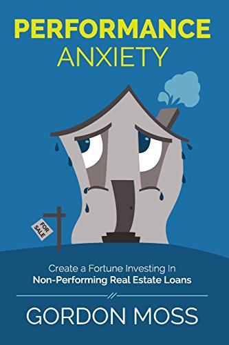9781496173584: Performance Anxiety: Creating A Fortune Investing In Non-Performing Real Estate Loans