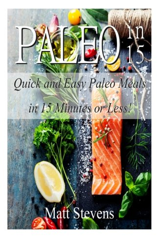 9781496173911: Paleo in 15: Quick and Easy Paleo Meals in 15 Minutes or Less!