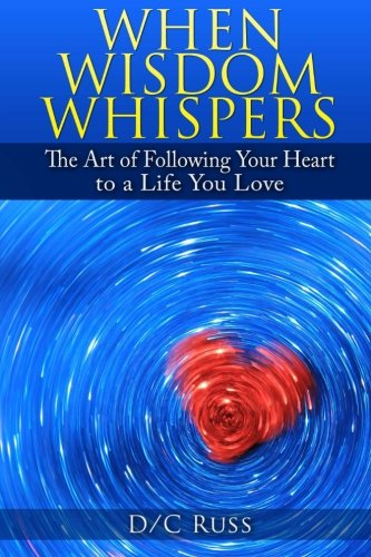 9781496178749: When Wisdom Whispers: The Art of Following Your Heart to a Life You Love
