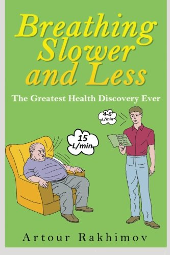 9781496179425: Breathing Slower and Less: The Greatest Health Discovery Ever (Buteyko Method) (Volume 1)