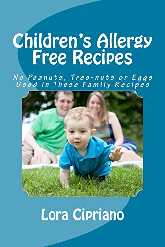 Children's Allergy Free Recipes: No Peanuts, Tree-Nuts, or Eggs Used In These Family Recipes: ...