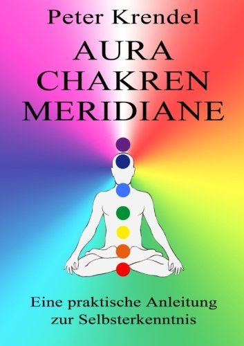 9781496181367: Aura - Chakren - Meridiane: Eine praktische Anleitung zur Selbsterkenntnis