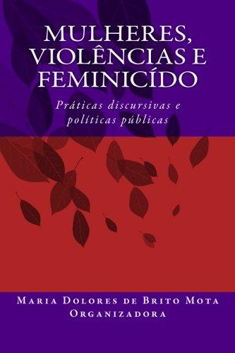 Mulheres, Violências e Feminicído: Práticas discursivas e políticas p&...