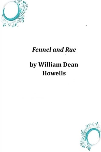 Fennel and Rue (Paperback): William Dean Howells