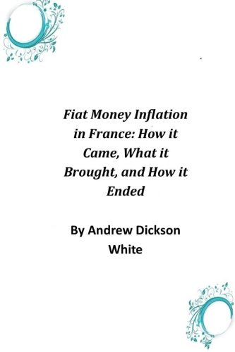 9781496185358: Fiat Money Inflation in France: How it Came, What it Brought, and How it Ended