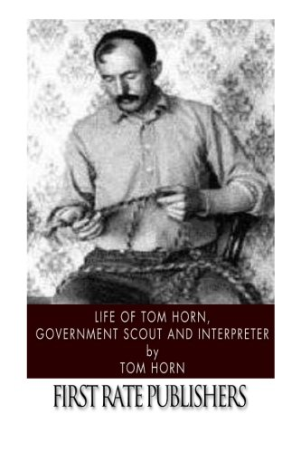 Life of Tom Horn, Government Scout and: Tom Horn