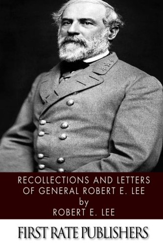Recollections and Letters of General Robert E. Lee: Robert E. Lee