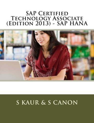 SAP Certified Technology Associate (Edition 2013) - SAP HANA: Kaur, S; Canon, S