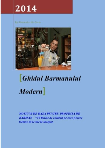 9781496193377: Ghidul Barmanului Modern: NOTIUNI DE BAZA PENTRU PROFESIA DE BARMAN +50 Retete de cocktail pe care fiecare trebuie sã le stie la început.: 1 (Second Edition)