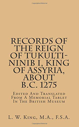 9781496195531: Records Of The Reign Of Tukulti-Ninib I, King Of Assyria, About B.C. 1275: Edited And Translated From A Memorial Tablet In The British Museum
