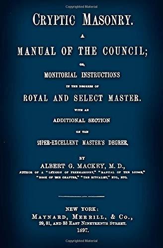Cryptic Masonry: A Manual Of The Council;: Mackey M.D., Albert