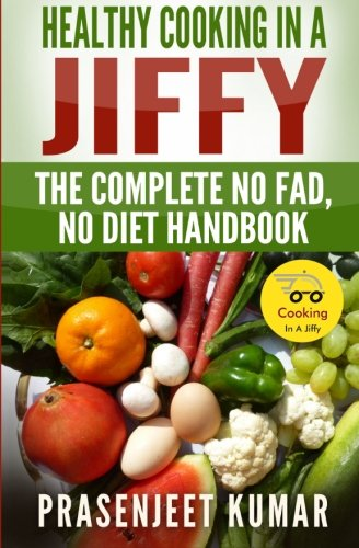 9781496196668: Healthy Cooking In A Jiffy: The Complete No Fad, No Diet Handbook: Volume 3 (How To Cook Everything In A Jiffy)