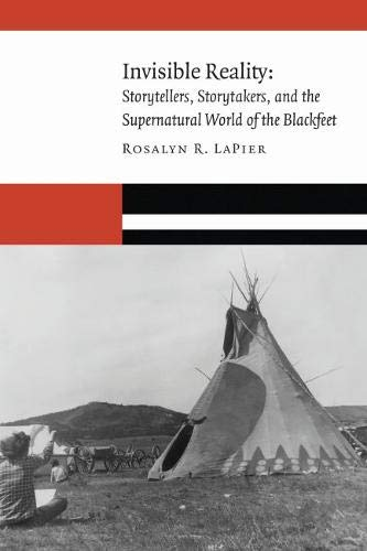 Invisible Reality Storytellers, Storytakers, and the Supernatural World of the Blackfeet