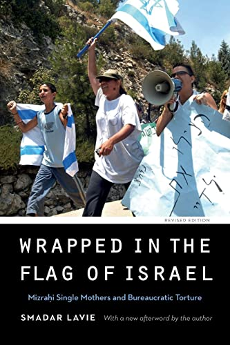 9781496205544: Wrapped in the Flag of Israel: Mizrahi Single Mothers and Bureaucratic Torture, Revised Edition (Expanding Frontiers: Interdisciplinary Approaches to Studies of Women, Gender, and Sexuality)