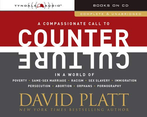 Counter Culture: A Compassionate Call to Counter Culture in a World of Poverty, Same-Sex Marriage, ...
