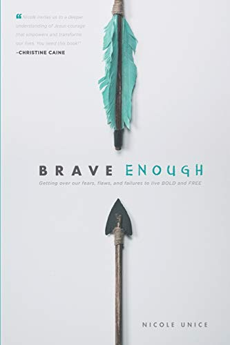 9781496401366: Brave Enough: Getting Over Our Fears, Flaws, and Failures to Live Bold and Free