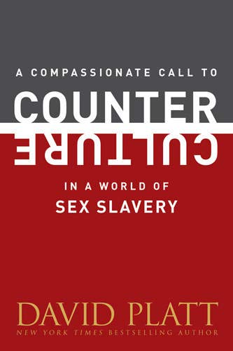 A Compassionate Call to Counter Culture in a World of Sex Slavery: Platt, David