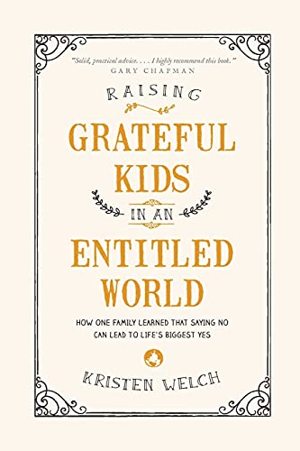 9781496405296: Raising Grateful Kids in an Entitled World: How One Family Learned That Saying No Can Lead to Life's Biggest Yes