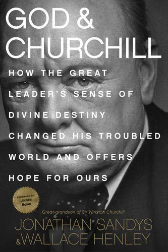 9781496406026: God & Churchill: How the Great Leader's Sense of Divine Destiny Changed His Troubled World and Offers Hope for Ours