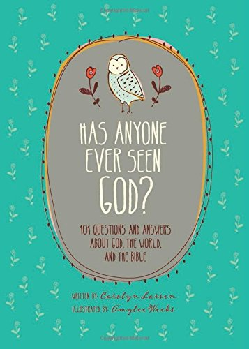 Has Anyone Ever Seen God?: 101 Questions: Weeks, Amylee (ilt)/