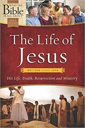 The Life of Jesus: Matthew Through John: His Life, Death, Resurrection and Ministry (What the Bible...