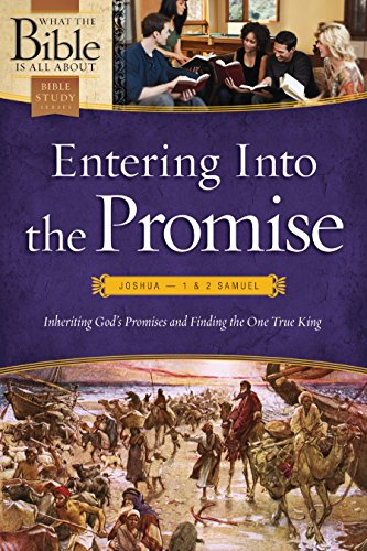 9781496416353: Entering Into the Promise: Joshua through 1 & 2 Samuel: Inheriting God's Promises and Finding the One True King (What the Bible Is All About)