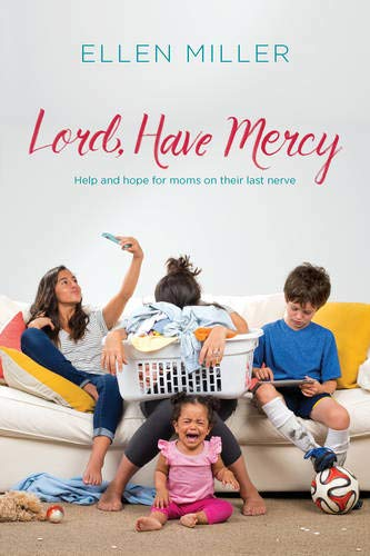 9781496419378: Lord, Have Mercy: Help and Hope for Moms on Their Last Nerve