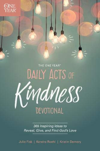 9781496421616: The One Year Daily Acts of Kindness Devotional: 365 Inspiring Ideas to Reveal, Give, and Find God's Love