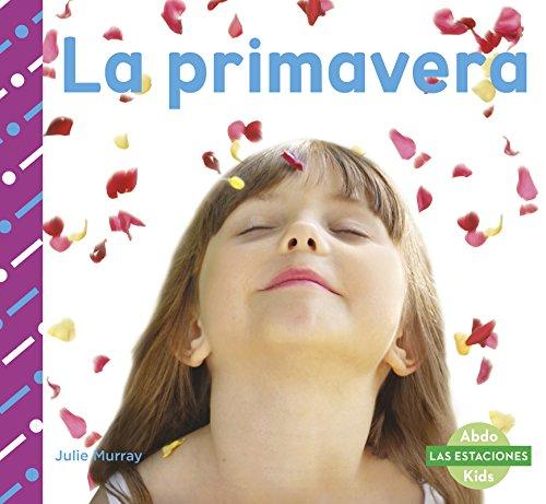 La Primavera (Las Estaciones) (Spanish Edition) (Abdo Kids: Las Estaciones): Murray, Julie