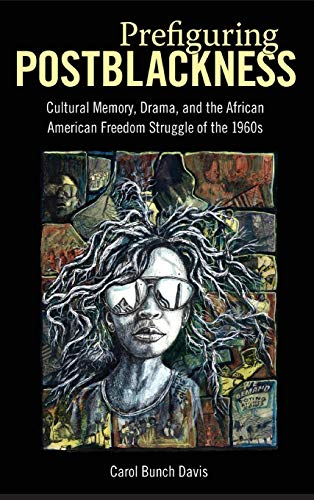 9781496802989: Prefiguring Postblackness: Cultural Memory, Drama, and the African American Freedom Struggle of the 1960s