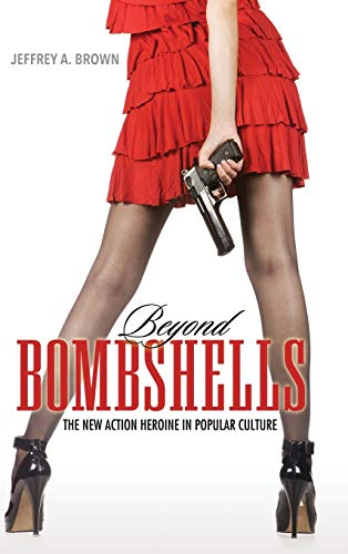 9781496803191: Beyond Bombshells: The New Action Heroine in Popular Culture