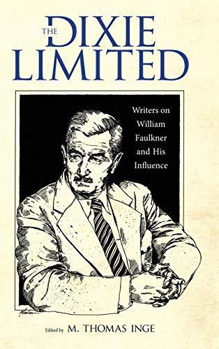 9781496803382: The Dixie Limited: Writers on William Faulkner and His Influence